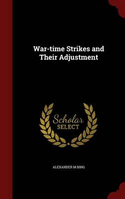 War-Time Strikes and Their Adjustment