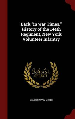 Back in War Times. History of the 144th Regiment, New York Volunteer Infantry