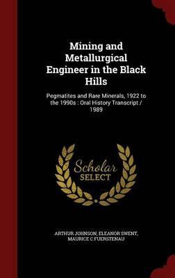 Mining and Metallurgical Engineer in the Black Hills: Pegmatites and Rare Minerals, 1922 to the 1990s: Oral History Transcript / 1989