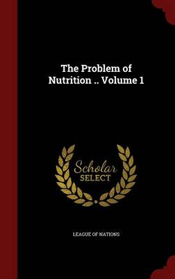 The Problem of Nutrition ..; Volume 1