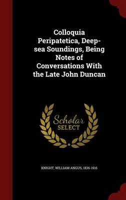 Colloquia Peripatetica, Deep-Sea Soundings, Being Notes of Conversations with the Late John Duncan
