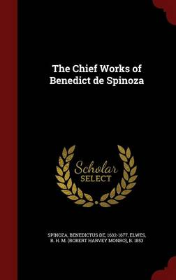 The Chief Works of Benedict de Spinoza