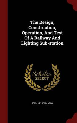 The Design, Construction, Operation, and Test of a Railway and Lighting Sub-Station