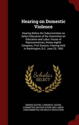 Hearing on Domestic Violence: Hearing Before the Subcommittee on Select Education of the Committee on Education and Labor, House of Representatives, Ninety-Eighth Congress, First Session, Hearing Held in Washington, D.C. June 23, 1983
