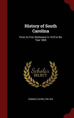 History of South Carolina: From Its First Settlement in 1670 to the Year 1808