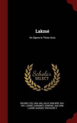 Lakme: An Opera in Three Acts