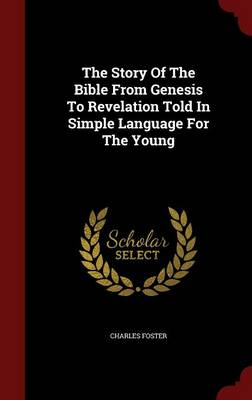 The Story of the Bible from Genesis to Revelation Told in Simple Language for the Young