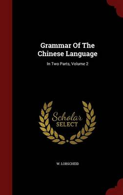 Grammar of the Chinese Language: In Two Parts; Volume 2