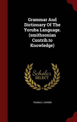 Grammar and Dictionary of the Yoruba Language. (Smithsonian Contrib.to Knowledge)