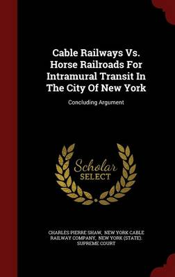 Cable Railways vs. Horse Railroads for Intramural Transit in the City of New York: Concluding Argument