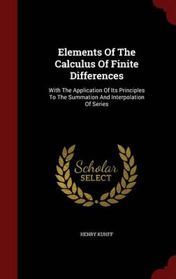 Elements of the Calculus of Finite Differences: With the Application of Its Principles to the Summation and Interpolation of Series