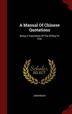 A Manual of Chinese Quotations: Being a Translation of the Ch'eng Yu K'Ao