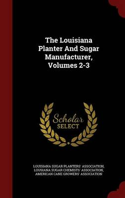 The Louisiana Planter and Sugar Manufacturer, Volumes 2-3