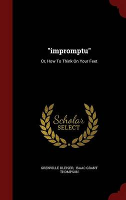 Impromptu: Or, How to Think on Your Feet