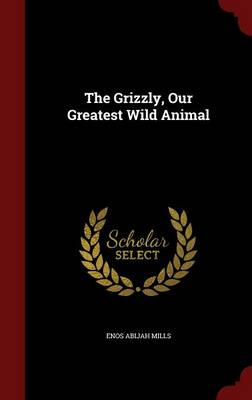 The Grizzly: Our Greatest Wild Animal