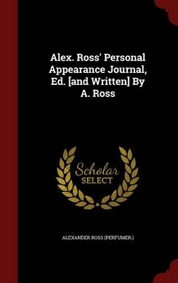Alex. Ross' Personal Appearance Journal, Ed. [And Written] by A. Ross
