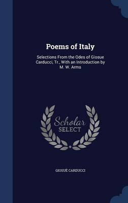 Poems of Italy: Selections from the Odes of Giosue Carducci, Tr., with an Introduction by M. W. Arms