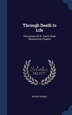 Through Death to Life: Discourses on St. Paul's Great Resurrection Chapter