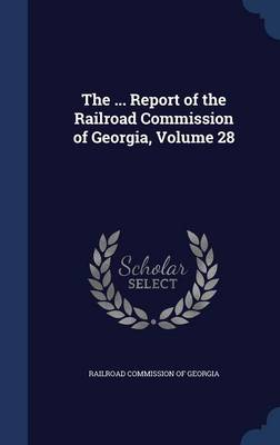 The ... Report of the Railroad Commission of Georgia, Volume 28