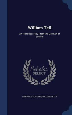 William Tell: An Historical Play from the German of Schiller