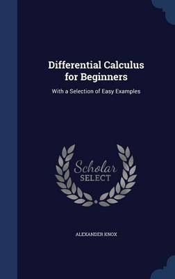 Differential Calculus for Beginners: With a Selection of Easy Examples