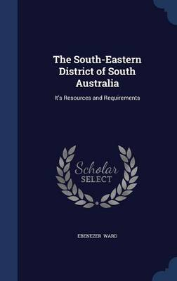 The South-Eastern District of South Australia: It's Resources and Requirements