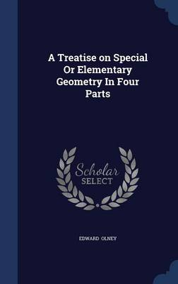 A Treatise on Special or Elementary Geometry in Four Parts