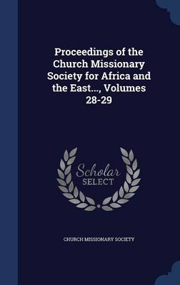 Proceedings of the Church Missionary Society for Africa and the East..., Volumes 28-29