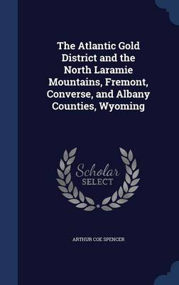 The Atlantic Gold District and the North Laramie Mountains, Fremont, Converse, and Albany Counties, Wyoming