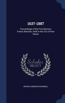 1637-1887: Proceedings of the First Munson Family Reunion, Held in the City of New Haven