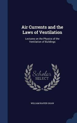 Air Currents and the Laws of Ventilation: Lectures on the Physics of the Ventilation of Buildings