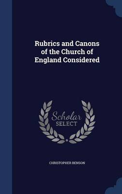 Rubrics and Canons of the Church of England Considered