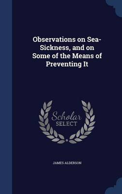 Observations on Sea-Sickness, and on Some of the Means of Preventing It