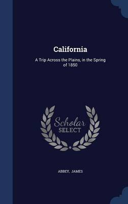 California: A Trip Across the Plains, in the Spring of 1850