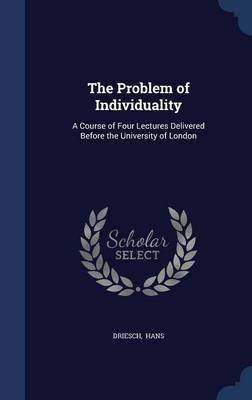 The Problem of Individuality: A Course of Four Lectures Delivered Before the University of London