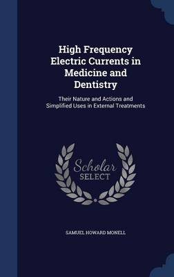 High Frequency Electric Currents in Medicine and Dentistry: Their Nature and Actions and Simplified Uses in External Treatments