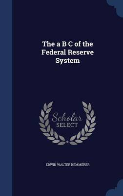 The A B C of the Federal Reserve System