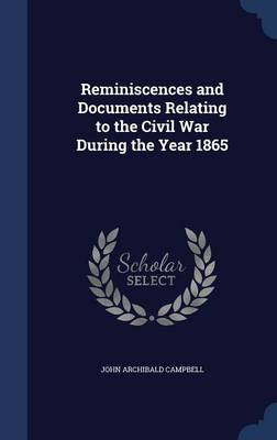 Reminiscences and Documents Relating to the Civil War During the Year 1865