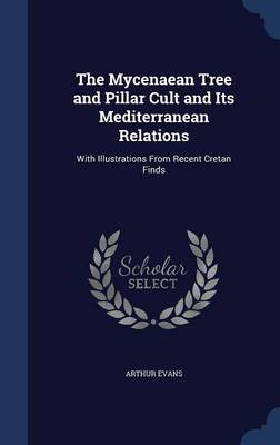 The Mycenaean Tree and Pillar Cult and Its Mediterranean Relations: With Illustrations from Recent Cretan Finds