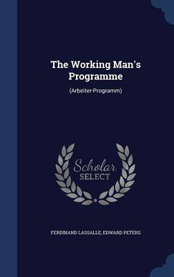 The Working Man's Programme: (Arbeiter-Programm)