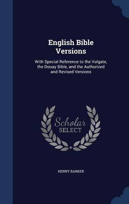 English Bible Versions: With Special Reference to the Vulgate, the Douay Bible, and the Authorized and Revised Versions