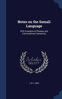 Notes on the Somali Language: With Examples of Phrases and Conversational Sentences