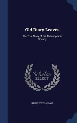 Old Diary Leaves: The True Story of the Theosophical Society
