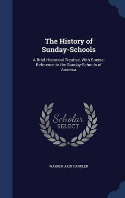 The History of Sunday-Schools: A Brief Historical Treatise, with Special Reference to the Sunday-Schools of America