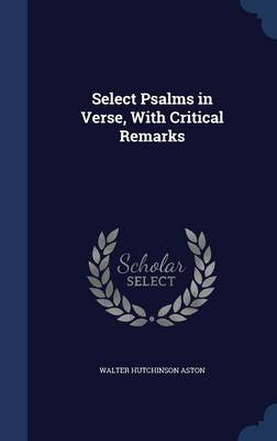 Select Psalms in Verse, with Critical Remarks