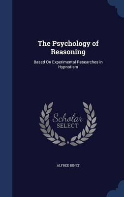 The Psychology of Reasoning: Based on Experimental Researches in Hypnotism