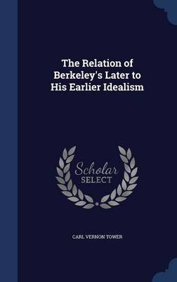 The Relation of Berkeley's Later to His Earlier Idealism