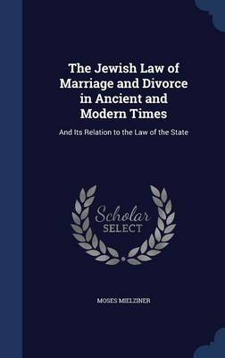 The Jewish Law of Marriage and Divorce in Ancient and Modern Times: And Its Relation to the Law of the State