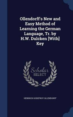 Ollendorff's New and Easy Method of Learning the German Language, Tr. by H.W. Dulcken [With] Key