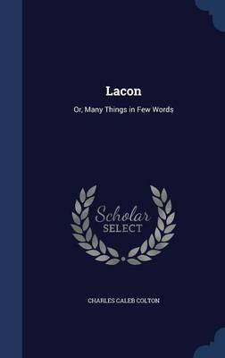 Lacon: Or, Many Things in Few Words